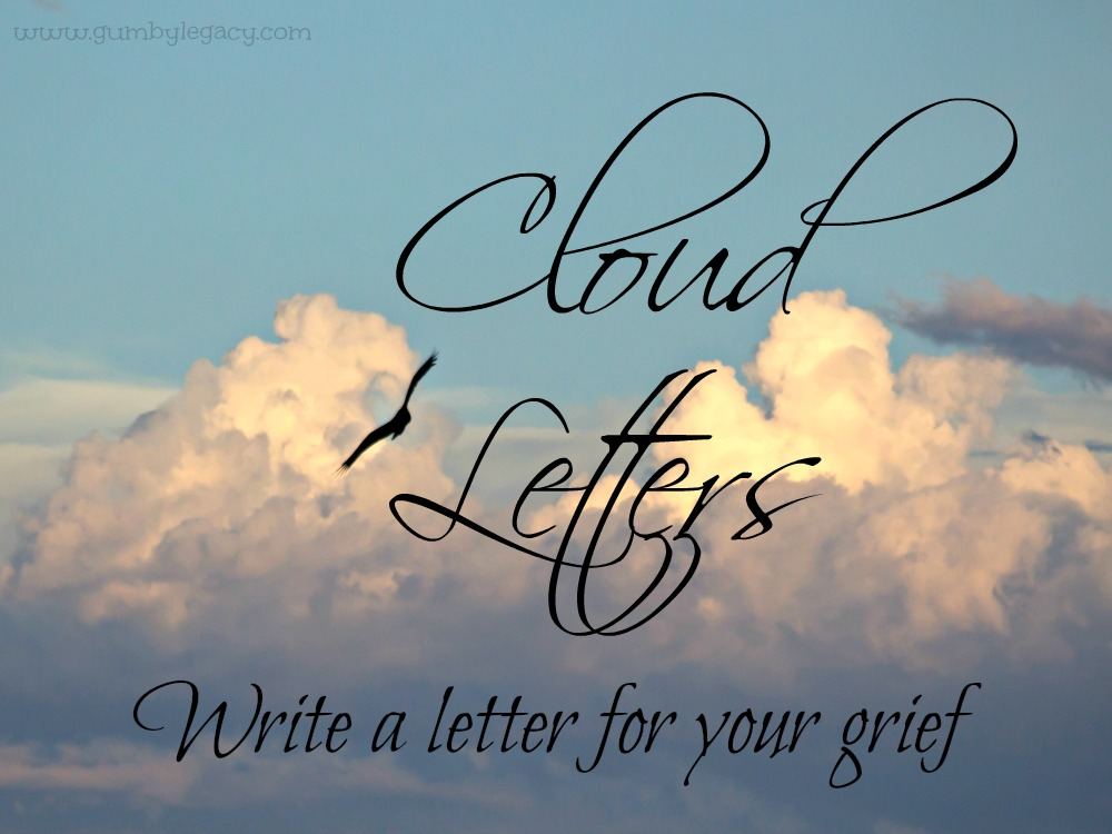 Cloud Letters. Write a letter to help your grief. Gumby Legacy