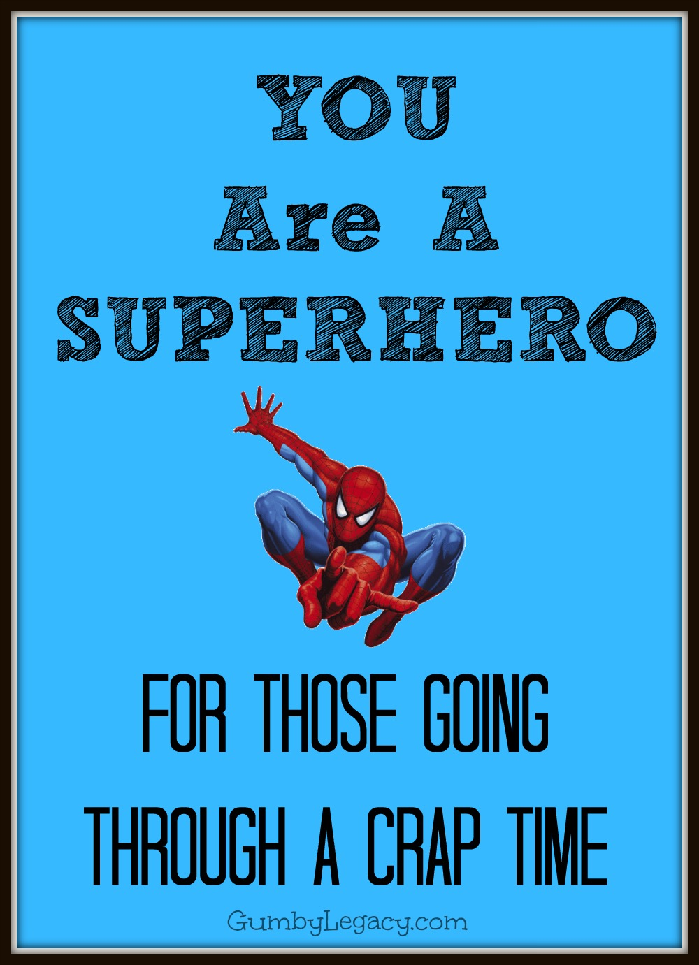 You are a superhero. Advice for those going through a tough time whatever they may be