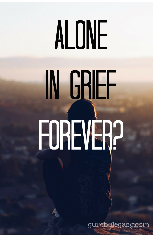 Alone in grief forever - a personal reflection about difficult times