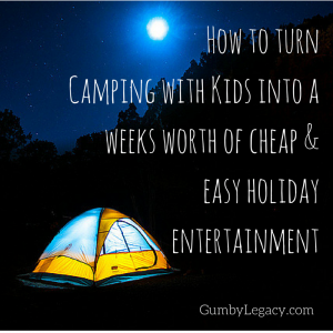 How to turn camping with kids into a weeks worth of cheap & easy holiday entertainment