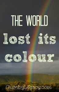 The world lost its colour