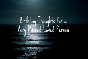 Birthday Thoughts for a Very Missed Loved Person