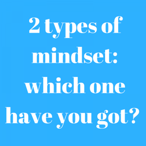 2 types of mindset: which one have you got?