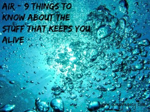Air – 9 things to know about the stuff that keeps you alive